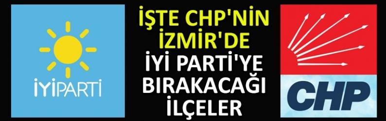 İşte CHP'nin İzmir'de İYİ Parti'ye bırakacağı ilçeler