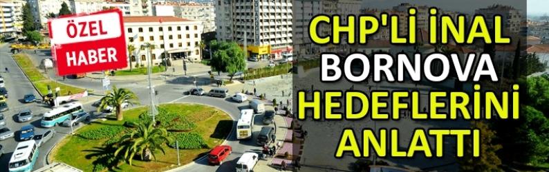 CHP'li İnal Bornova hedeflerini anlattı