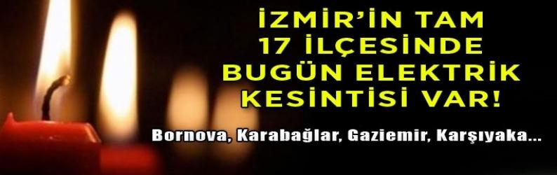 İzmirliler dikkat! 17 ilçede elektrik kesintisi yaşanacak!