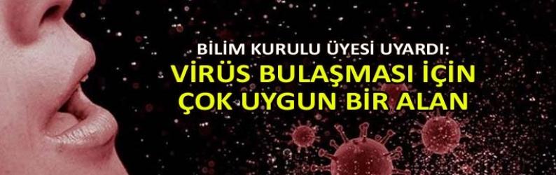 Bilim Kurulu üyesi uyardı: Virüs bulaşması için çok uygun bir alan