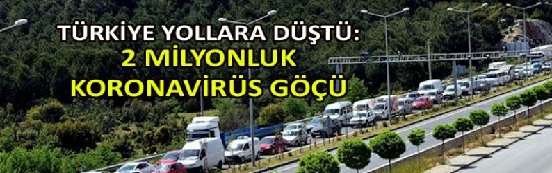 Türkiye yollara düştü: 2 milyonluk koronavirüs göçü