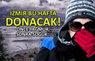 İzmir bu hafta donacak!