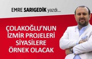 Çolakoğlu'nun İzmir projeleri, siyasilere...