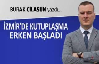 Burak Cilasun yazdı: İzmir'de kutuplaşma erken...