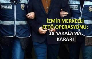 İzmir merkezli FETÖ operasyonu: 18 yakalama kararı