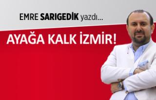 Emre Sarıgedik yazdı: Ayağa kalk İzmir!