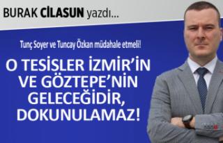 Burak Cilasun yazdı: O tesisler Göztepe'nin...