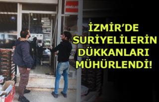 İzmir'de Suriyelilerin dükkanları mühürlendi!