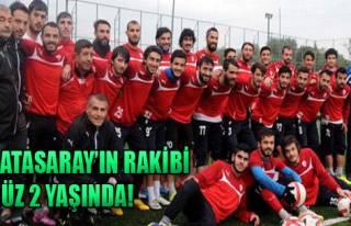 Galatasaray'ın Rakibi Henüz 2 Yaşında