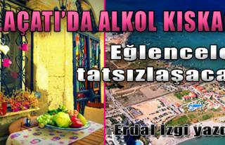 Alaçatı'da Alkol Kıskacı...