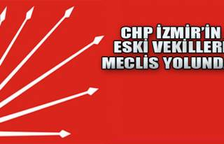 CHP İzmir'in  Eski Vekilleri Meclis Yolunda!