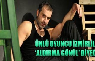 'Aldırma Gönül' İzmirlilerle Buluşuyor
