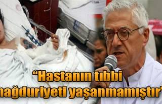 'Hastanın Tıbbi Mağduriyeti Yaşanmamıştır'