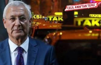 Celil Anık'tan 'mesleğe kara çalan taksici' tepkisi