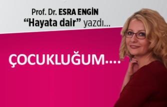 Prof. Dr. Esra Engin yazdı: Çocukluğum...