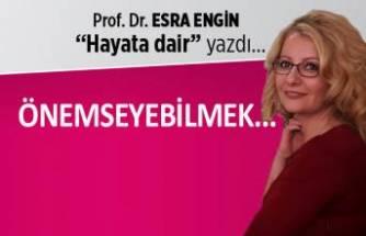 Prof. Dr. Esra Engin yazdı: Önemseyebilmek...