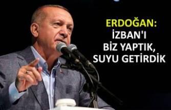 Erdoğan: İZBAN'ı biz yaptık, suyu getirdik