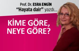 Prof. Dr. Esra Engin yazdı: Kime göre, neye göre?
