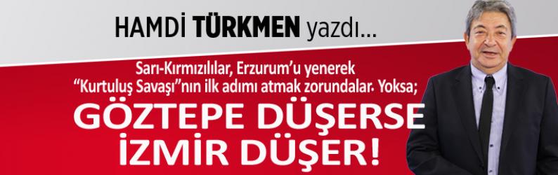 Hamdi Türkmen yazdı: Göztepe düşerse, İzmir düşer!