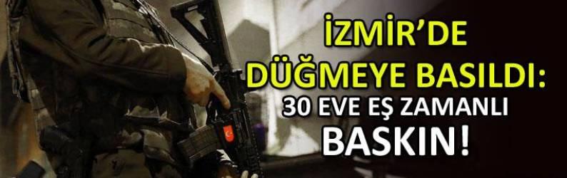 İzmir'de düğmeye basıldı: 4 ilde eş zamanlı baskın