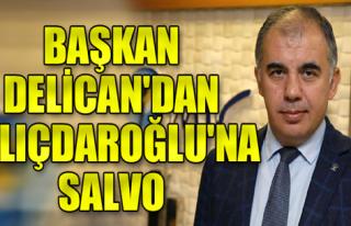 Başkan Delican'dan Kılıçdaroğlu'na Salvo...