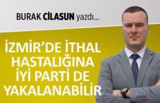Burak Cilasun yazdı: İzmir'de ithal hastalığına...