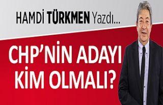 Hamdi Türkmen yazdı: CHP adayı kim olmalı?