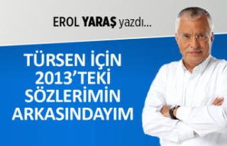 """""""Türsen için 2013'teki sözlerimin arkasındayım!"""""""