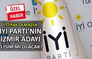 İttifak olmazsa, İYİ Parti'nin İzmir adayı...