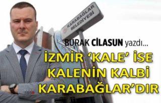 """""""İzmir 'kale' ise, kalenin kalbi Karabağlar'dır!"""""""