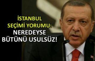İstanbul seçimi yorumu: Neredeyse bütünü usulsüz!