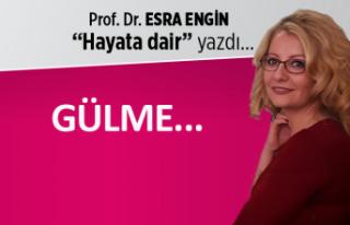 Prof. Dr. Esra Engin yazdı: Gülme...