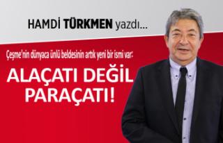 Hamdi Türkmen yazdı: Alaçatı değil Paraçatı