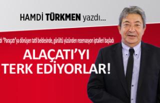 Hamdi Türkmen yazdı: Alaçatı'yı terk ediyorlar