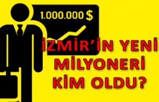 İzmir'in yeni milyoneri kim oldu?