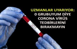 Uzmanlar uyarıyor: 0grubuyum diye corona virüs...