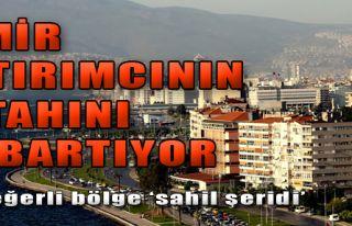 İzmir, Yatırımcının İştahını Kabartıyor