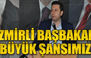 İzmirli Başbakan Büyük Şansımız