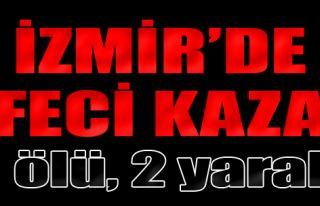 İzmir'de Feci Kaza: 1 Ölü, 2 Yaralı