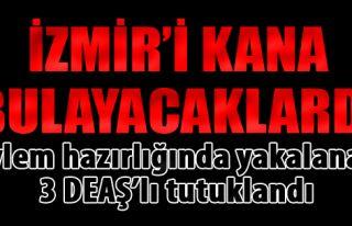 İzmir'de Eylem Hazırlığında Yakalanan 3 DEAŞ'lı...