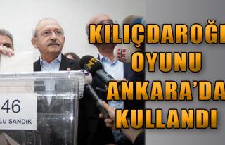 Kılıçdaroğlu Oyunu Ankara'da Kullandı!