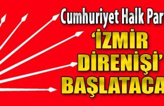 CHP 'İzmir Direnişi' Başlatacak