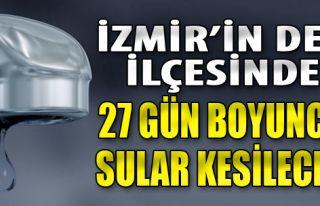 İzmir'in Dev İlçesinde 27 Gün Sular Kesilecek