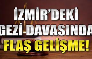 İzmir'deki Gezi Davasında Flaş Gelişme