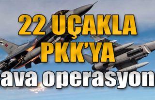 22 Uçakla PKK'ya Hava Operasyonu
