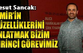 Mesut Sancak: İzmir'in Güzelliklerini Anlatmak Bizim...