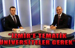 'İzmir'e Tematik Üniversiteler Gerekli'