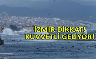 İzmir dikkat! Kuvvetli geliyor!
