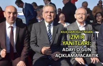 Kılıçdaroğlu'ndan İzmir yanıtları: Adayı o gün açıklamayacaktık!