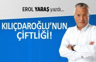 """""""Kılıçdaroğlu'nun çiftliği"""""""
